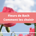 Fleurs de bach choisir