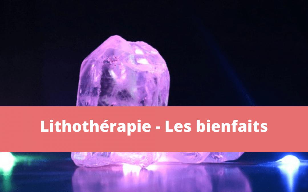 La lithothérapie : ses pouvoirs et bienfaits thérapeutiques