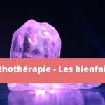 lithothérapie bienfaits