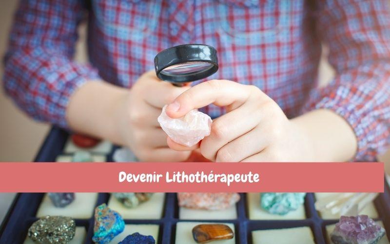 Comment devenir Lithothérapeute